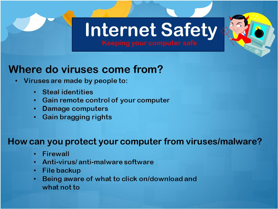 Internet Safety Keeping your computer safe Where do viruses come from.