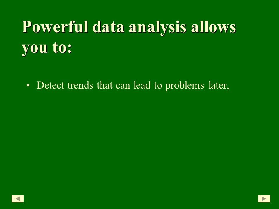 Detect trends that can lead to problems later, Powerful data analysis allows you to: