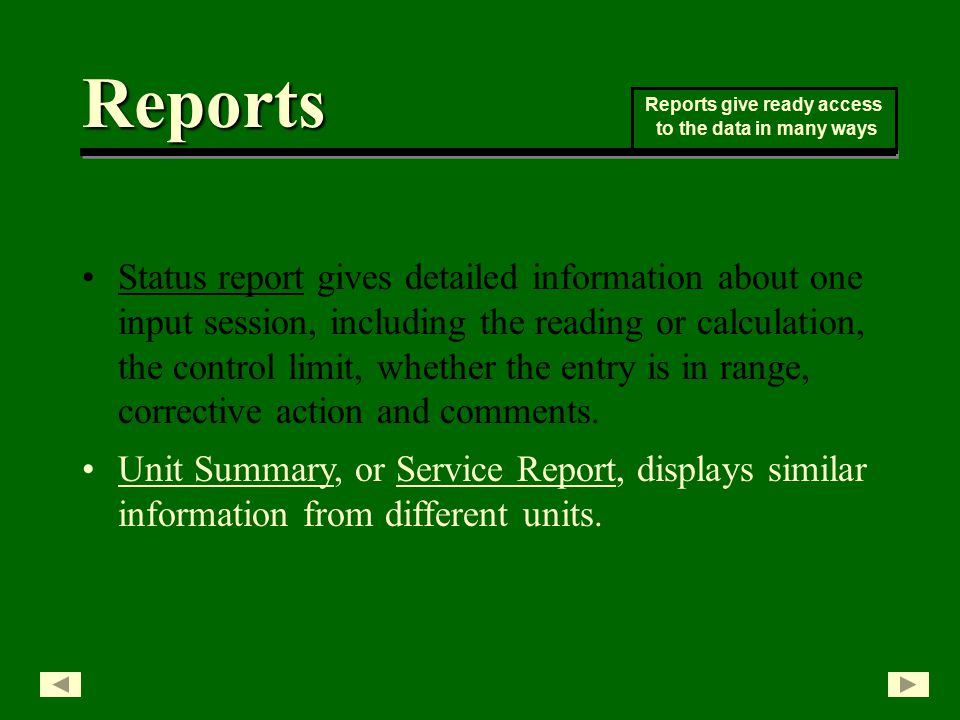Status report gives detailed information about one input session, including the reading or calculation, the control limit, whether the entry is in range, corrective action and comments.