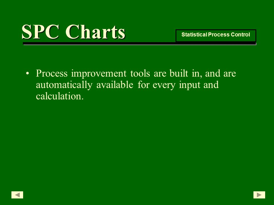 Process improvement tools are built in, and are automatically available for every input and calculation.