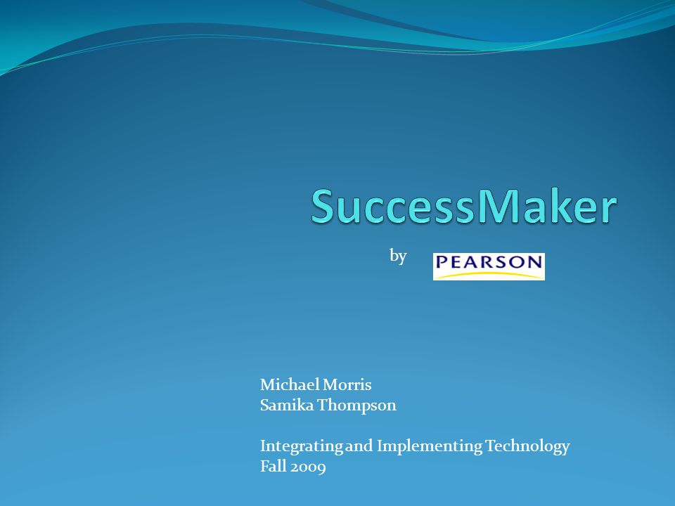 by Michael Morris Samika Thompson Integrating and Implementing Technology Fall 2009