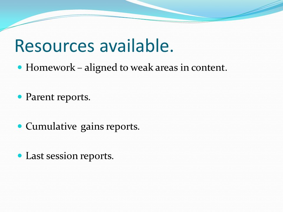 Resources available. Homework – aligned to weak areas in content.