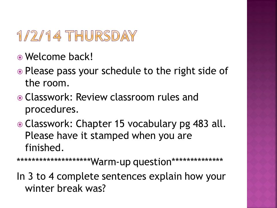  Welcome back.  Please pass your schedule to the right side of the room.