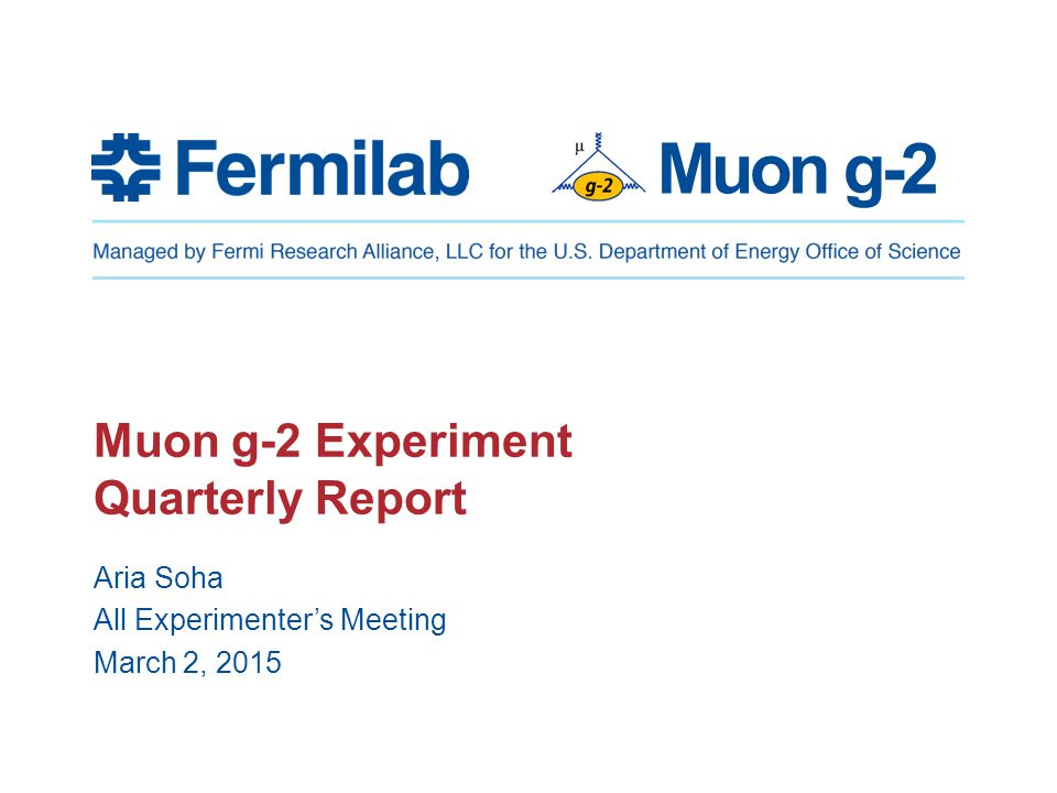 Muon g-2 Muon g-2 Experiment Quarterly Report Aria Soha All Experimenter's Meeting March 2, 2015
