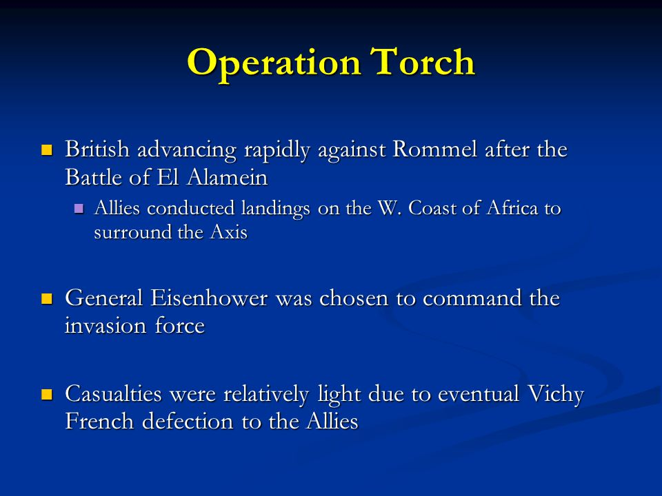 Operation Torch British advancing rapidly against Rommel after the Battle of El Alamein British advancing rapidly against Rommel after the Battle of El Alamein Allies conducted landings on the W.
