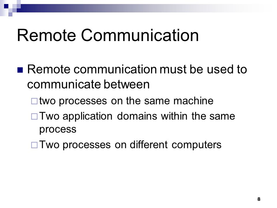8 Remote Communication Remote communication must be used to communicate between  two processes on the same machine  Two application domains within the same process  Two processes on different computers