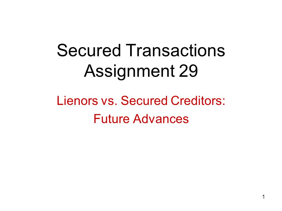 1 Secured Transactions Assignment 29 Lienors vs. Secured Creditors: Future Advances