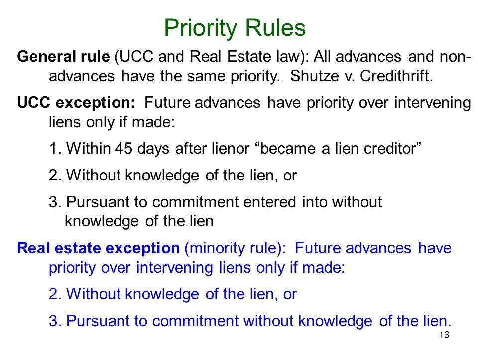 13 Priority Rules General rule (UCC and Real Estate law): All advances and non- advances have the same priority.