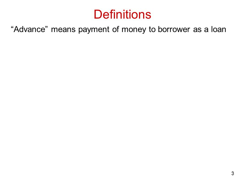3 Definitions Advance means payment of money to borrower as a loan