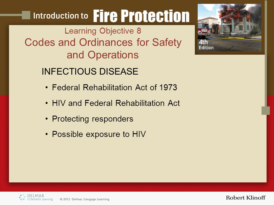 INFECTIOUS DISEASE Federal Rehabilitation Act of 1973 HIV and Federal Rehabilitation Act Protecting responders Possible exposure to HIV Learning Objective 8 Codes and Ordinances for Safety and Operations
