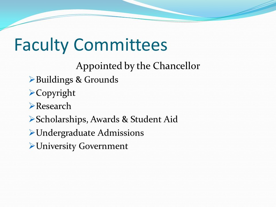 Faculty Committees Appointed by the Chancellor  Buildings & Grounds  Copyright  Research  Scholarships, Awards & Student Aid  Undergraduate Admissions  University Government