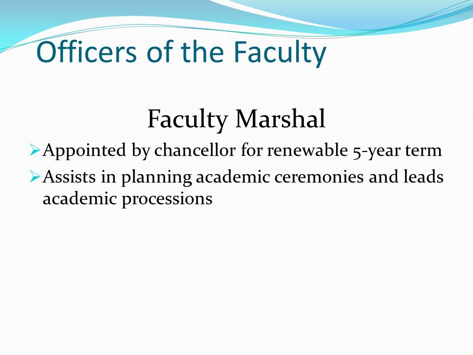 Officers of the Faculty Faculty Marshal  Appointed by chancellor for renewable 5-year term  Assists in planning academic ceremonies and leads academic processions