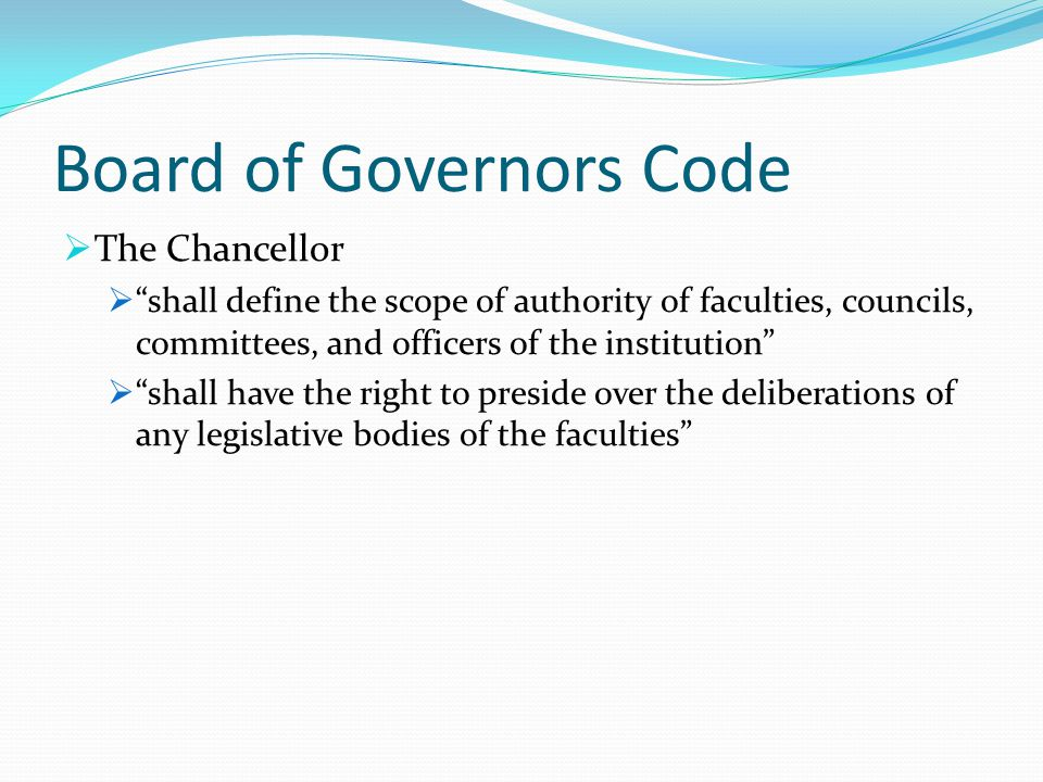 Board of Governors Code  The Chancellor  shall define the scope of authority of faculties, councils, committees, and officers of the institution  shall have the right to preside over the deliberations of any legislative bodies of the faculties