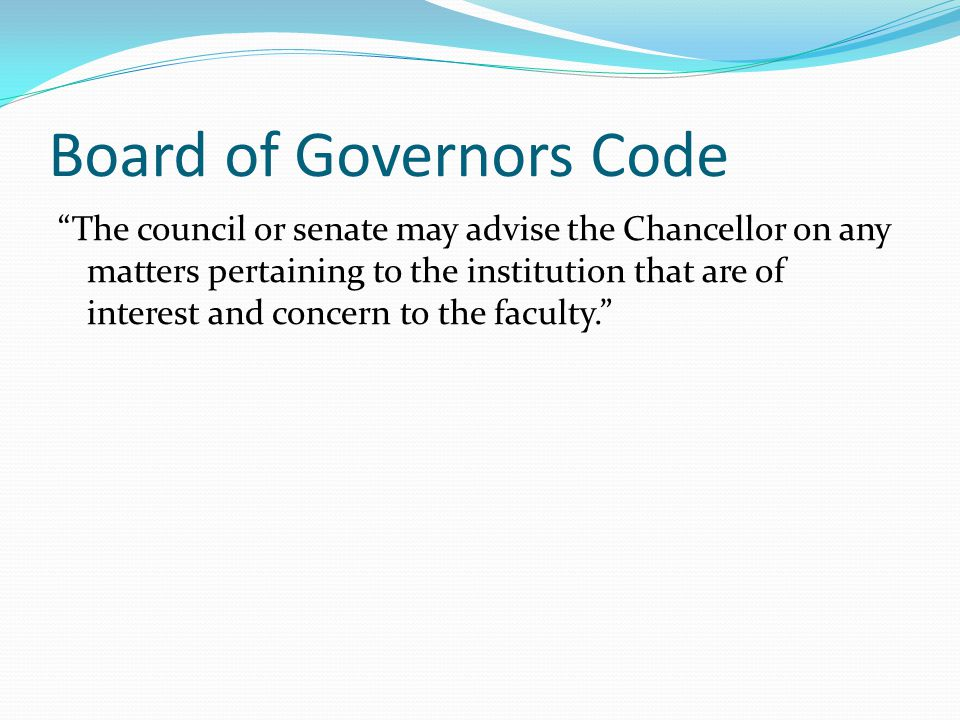 Board of Governors Code The council or senate may advise the Chancellor on any matters pertaining to the institution that are of interest and concern to the faculty.