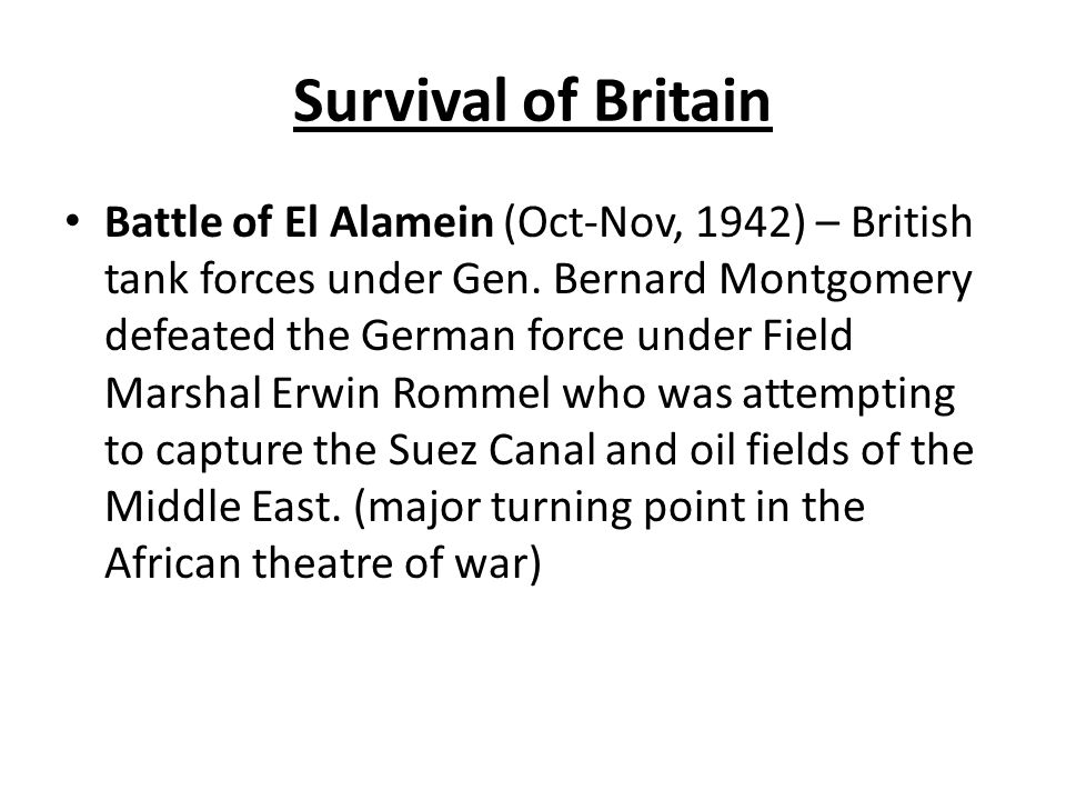 Survival of Britain Battle of El Alamein (Oct-Nov, 1942) – British tank forces under Gen.