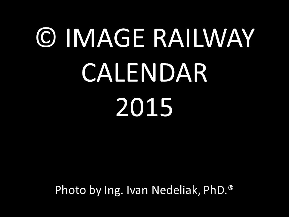 © IMAGE RAILWAY CALENDAR 2015 Photo by Ing. Ivan Nedeliak, PhD.®
