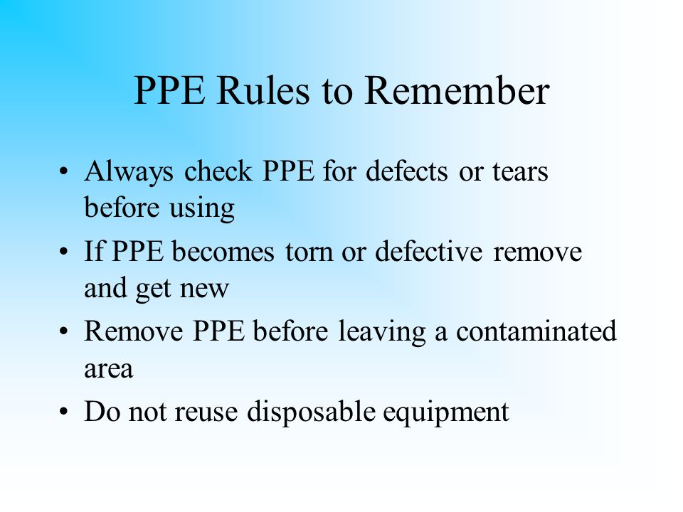 Personal Protective Equipment (PPE) Anything that is used to protect a person from exposure Latex or Nitrile gloves, goggles, CPR mouth barriers, aprons, respirators