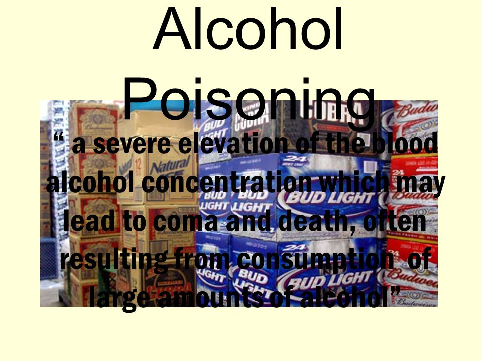 Alcohol Poisoning a severe elevation of the blood alcohol concentration which may lead to coma and death, often resulting from consumption of large amounts of alcohol