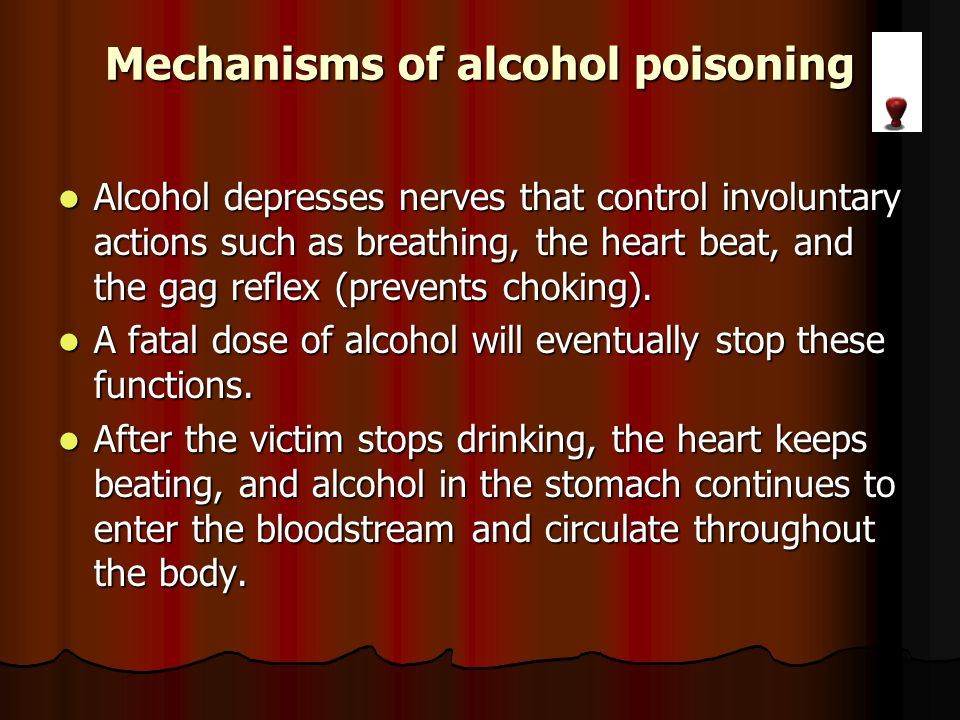 Mechanisms of alcohol poisoning Alcohol depresses nerves that control involuntary actions such as breathing, the heart beat, and the gag reflex (prevents choking).