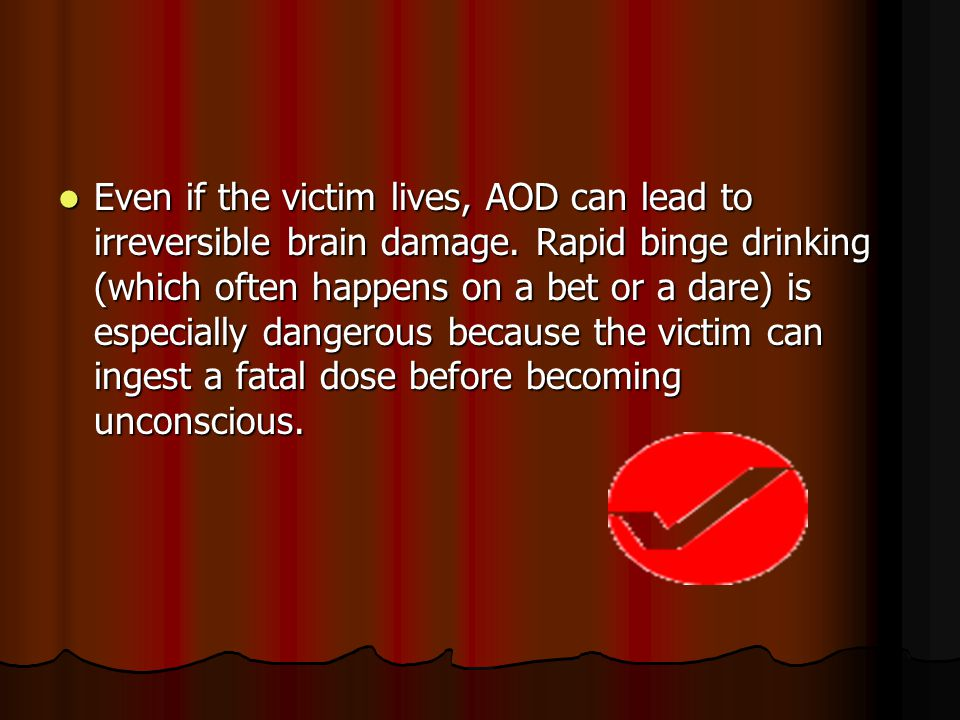 Even if the victim lives, AOD can lead to irreversible brain damage.