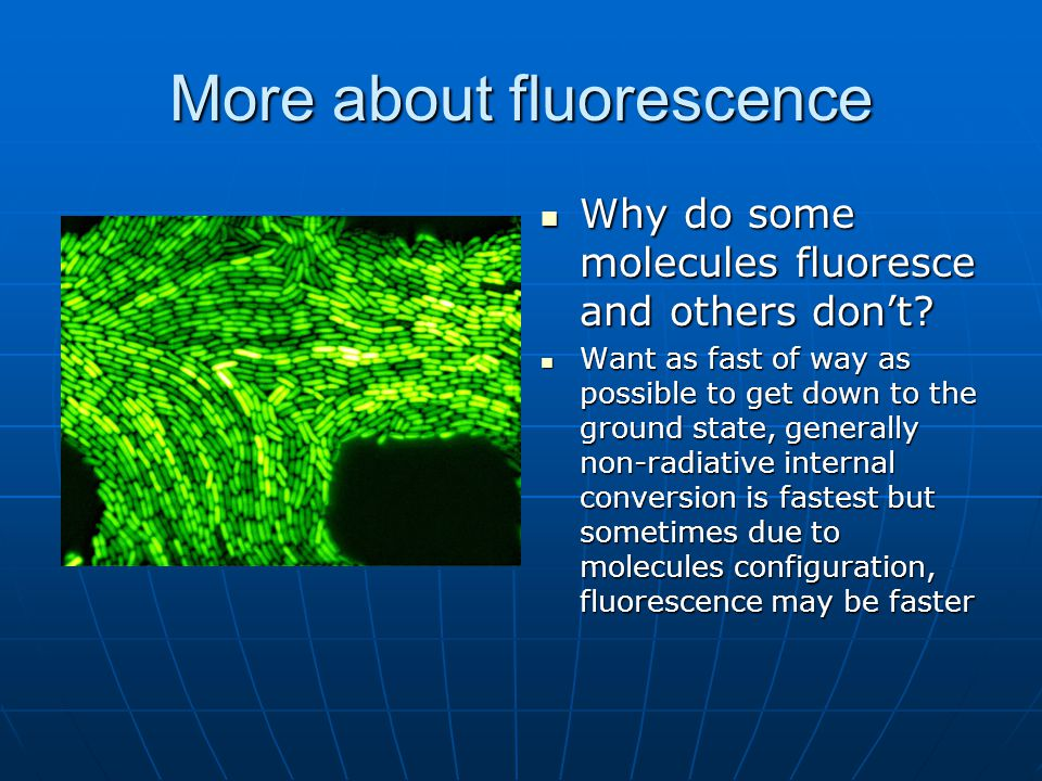 More about fluorescence Why do some molecules fluoresce and others don't.