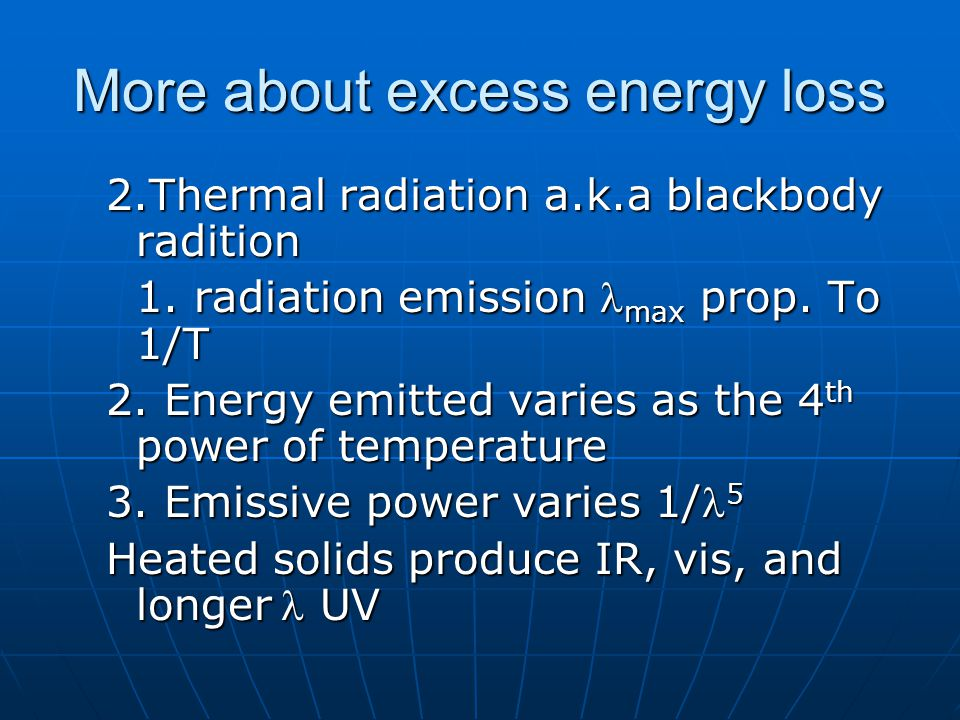 More about excess energy loss 2.Thermal radiation a.k.a blackbody radition 1.