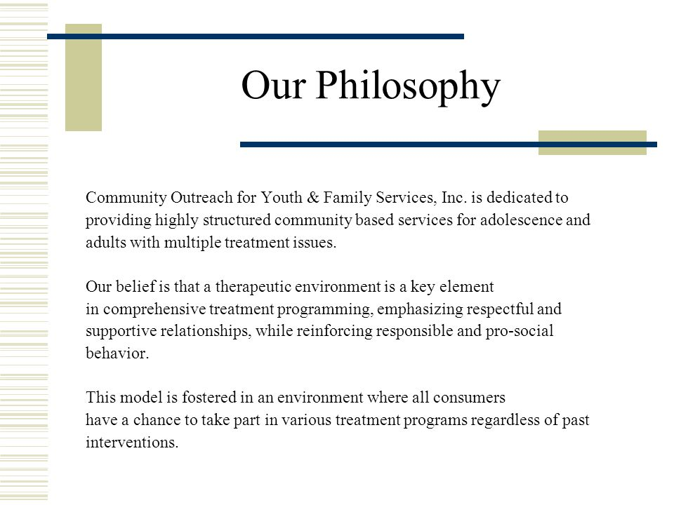 Our Philosophy Community Outreach for Youth & Family Services, Inc.