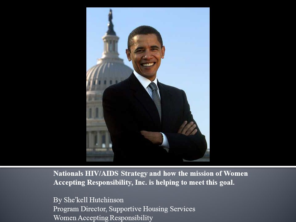Nationals HIV/AIDS Strategy and how the mission of Women Accepting Responsibility, Inc.