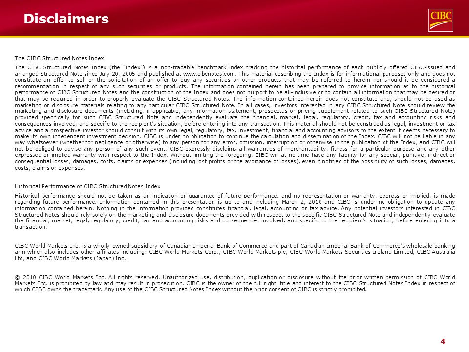 4 Disclaimers The CIBC Structured Notes Index The CIBC Structured Notes Index (the Index ) is a non-tradable benchmark index tracking the historical performance of each publicly offered CIBC-issued and arranged Structured Note since July 20, 2005 and published at