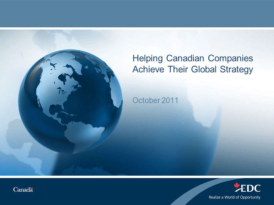 Helping Canadian Companies Achieve Their Global Strategy October 2011