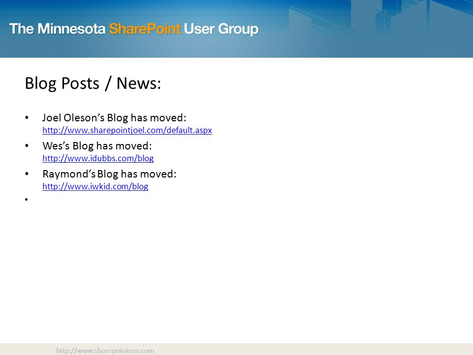 Blog Posts / News: Joel Oleson's Blog has moved:     Wes's Blog has moved:     Raymond's Blog has moved: