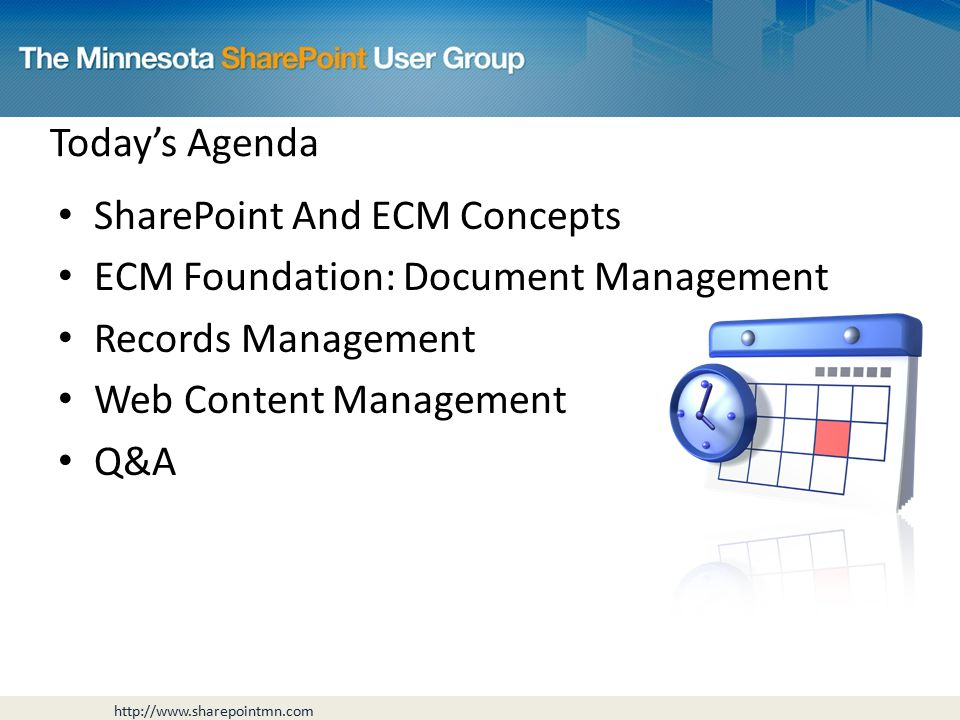 Today's Agenda SharePoint And ECM Concepts ECM Foundation: Document Management Records Management Web Content Management Q&A