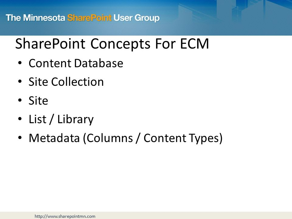 SharePoint Concepts For ECM Content Database Site Collection Site List / Library Metadata (Columns / Content Types)