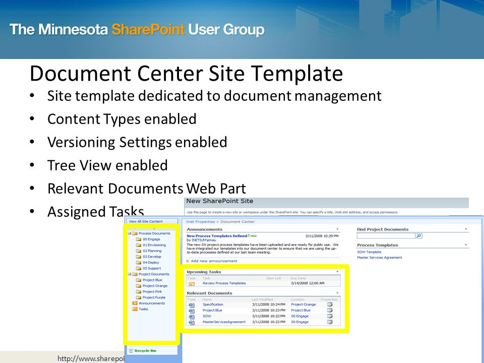 Document Center Site Template Site template dedicated to document management Content Types enabled Versioning Settings enabled Tree View enabled Relevant Documents Web Part Assigned Tasks