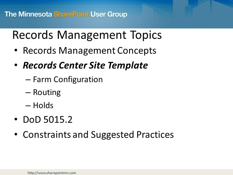 Records Management Topics Records Management Concepts Records Center Site Template – Farm Configuration – Routing – Holds DoD Constraints and Suggested Practices