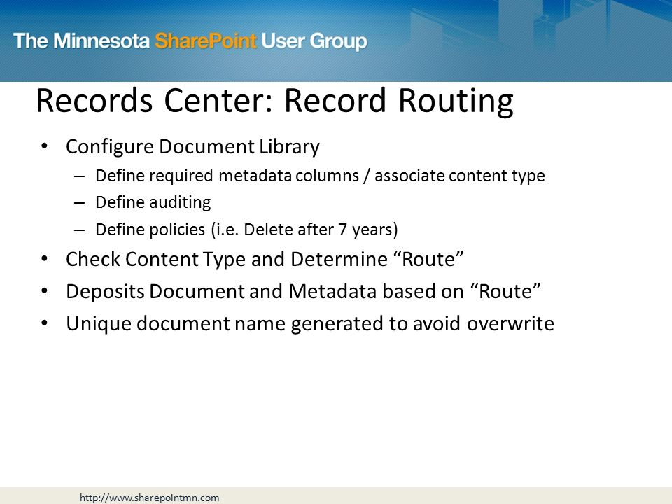 Records Center: Record Routing Configure Document Library – Define required metadata columns / associate content type – Define auditing – Define policies (i.e.