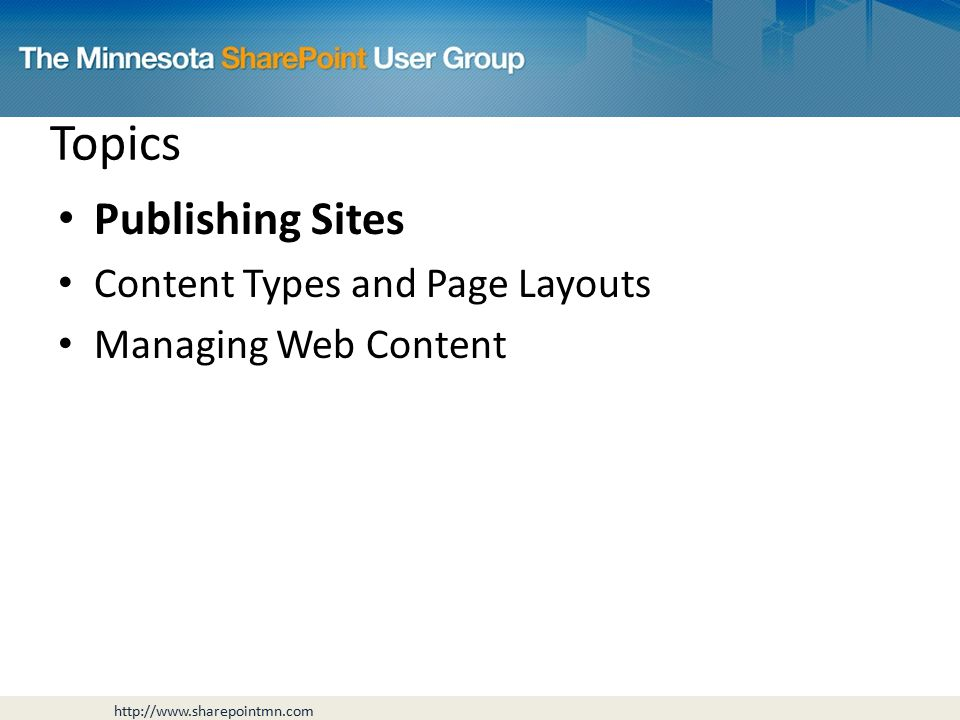 Topics Publishing Sites Content Types and Page Layouts Managing Web Content
