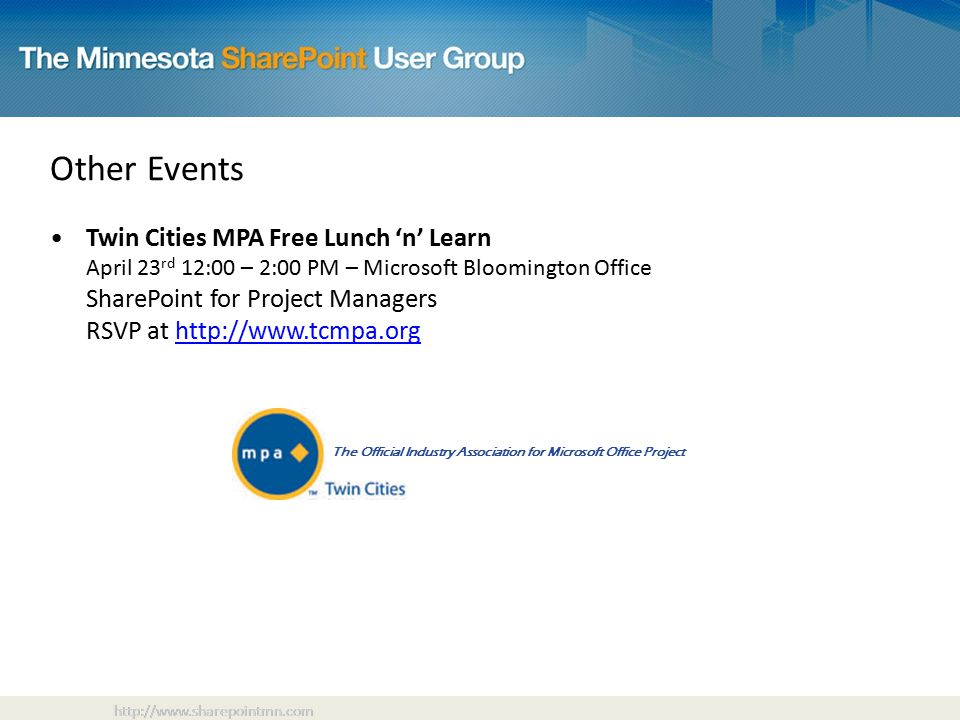 Other Events Twin Cities MPA Free Lunch 'n' Learn April 23 rd 12:00 – 2:00 PM – Microsoft Bloomington Office SharePoint for Project Managers RSVP at     The Official Industry Association for Microsoft Office Project