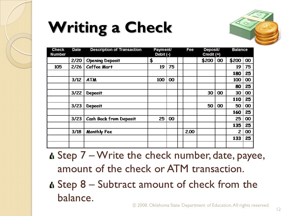 Writing a Check Step 7 – Write the check number, date, payee, amount of the check or ATM transaction.