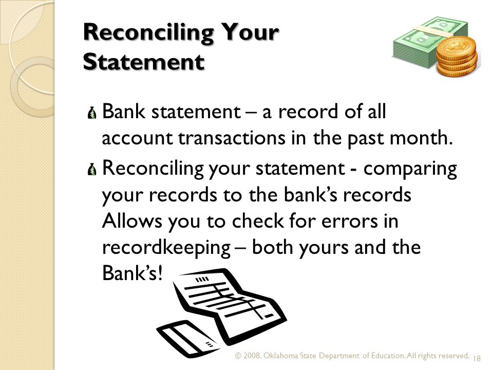 Reconciling Your Statement Bank statement – a record of all account transactions in the past month.