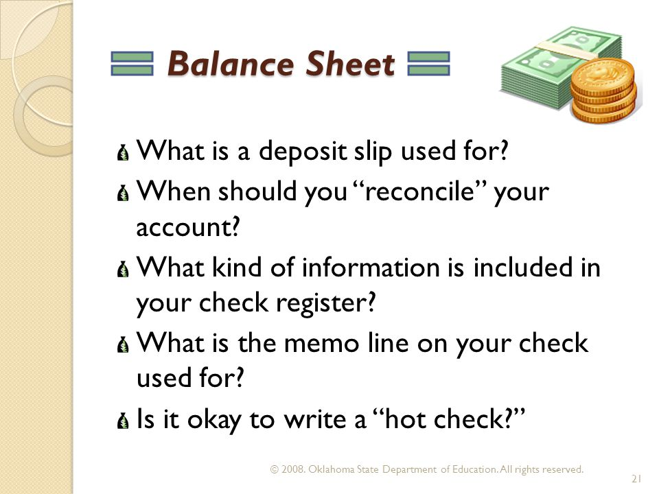 What is a deposit slip used for. When should you reconcile your account.