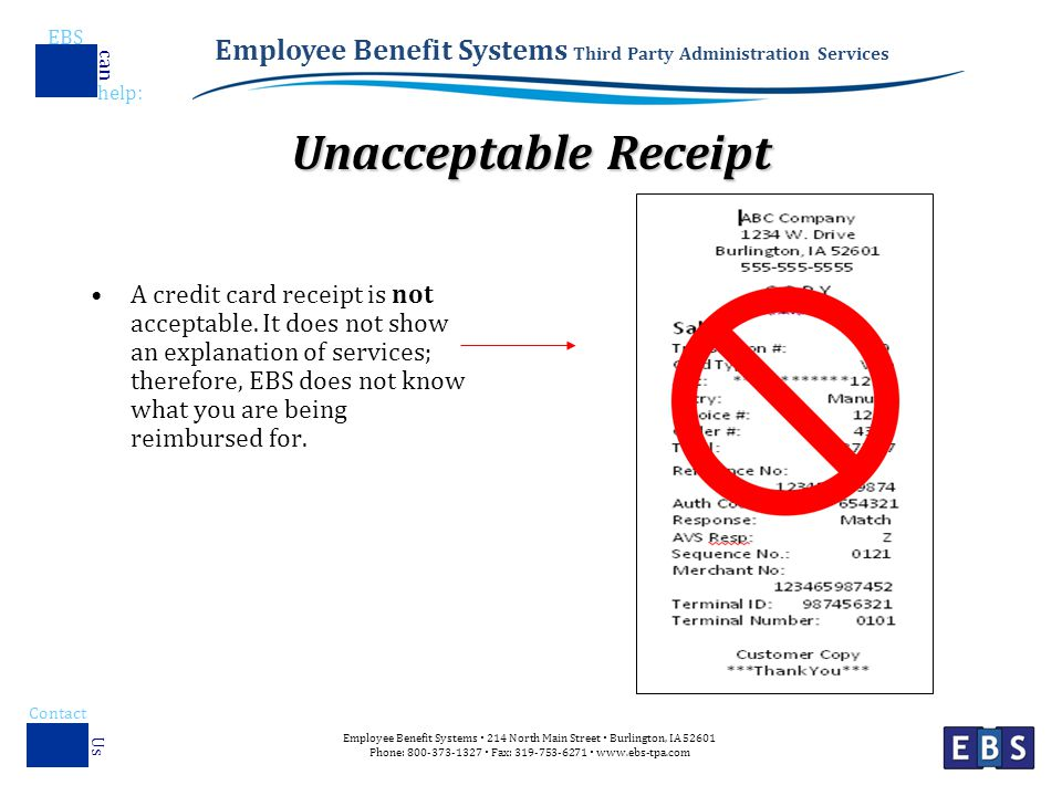 Employee Benefit Systems Third Party Administration Services EBS help : can Employee Benefit Systems  214 North Main Street  Burlington, IA Phone:  Fax:    Contact Us Unacceptable Receipt A credit card receipt is not acceptable.