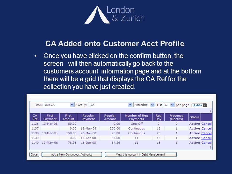 CA Added onto Customer Acct Profile Once you have clicked on the confirm button, the screen will then automatically go back to the customers account information page and at the bottom there will be a grid that displays the CA Ref for the collection you have just created.