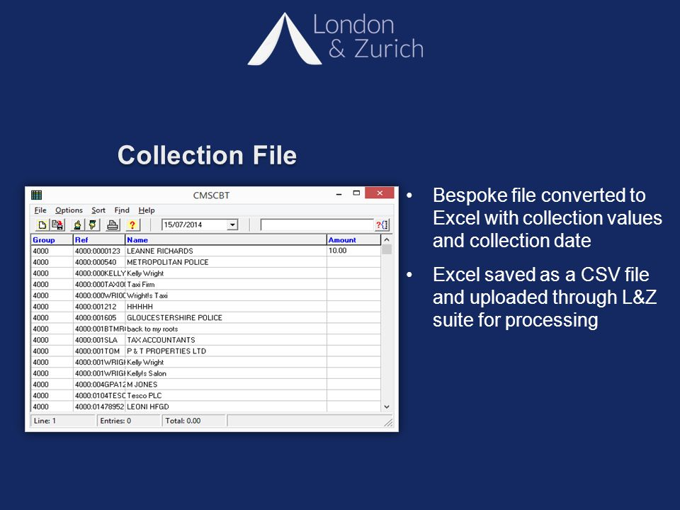Collection File Bespoke file converted to Excel with collection values and collection date Excel saved as a CSV file and uploaded through L&Z suite for processing
