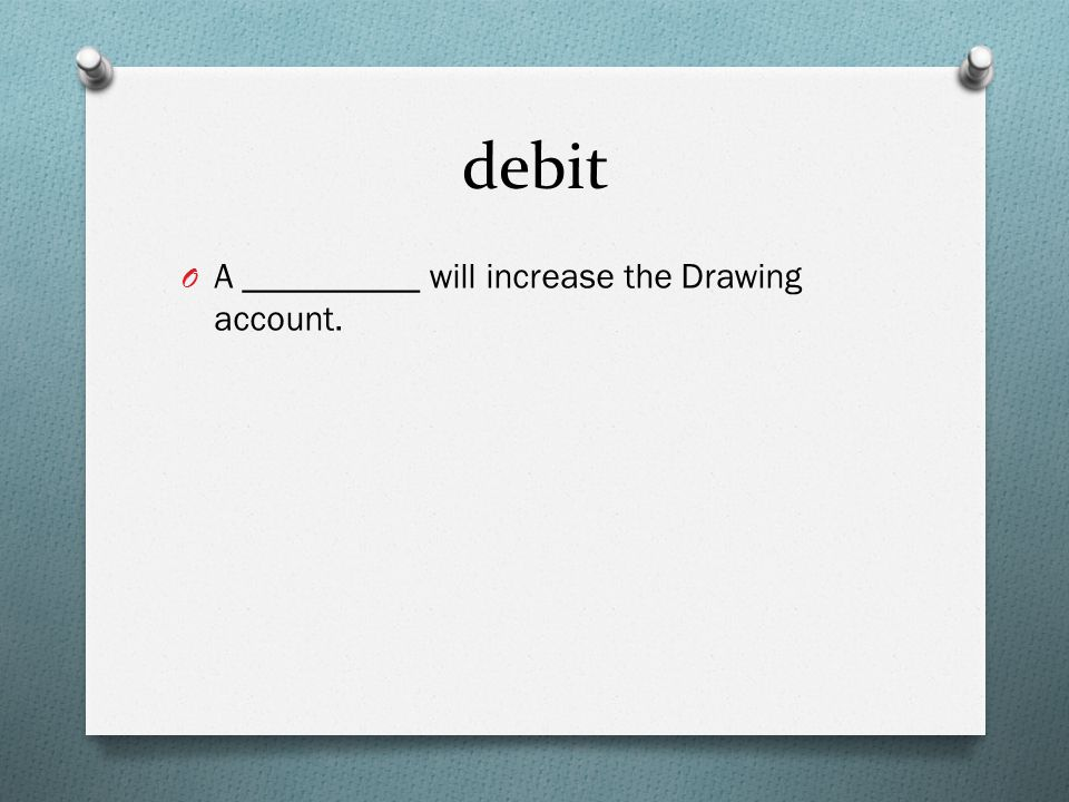 debit O A __________ will increase the Drawing account.