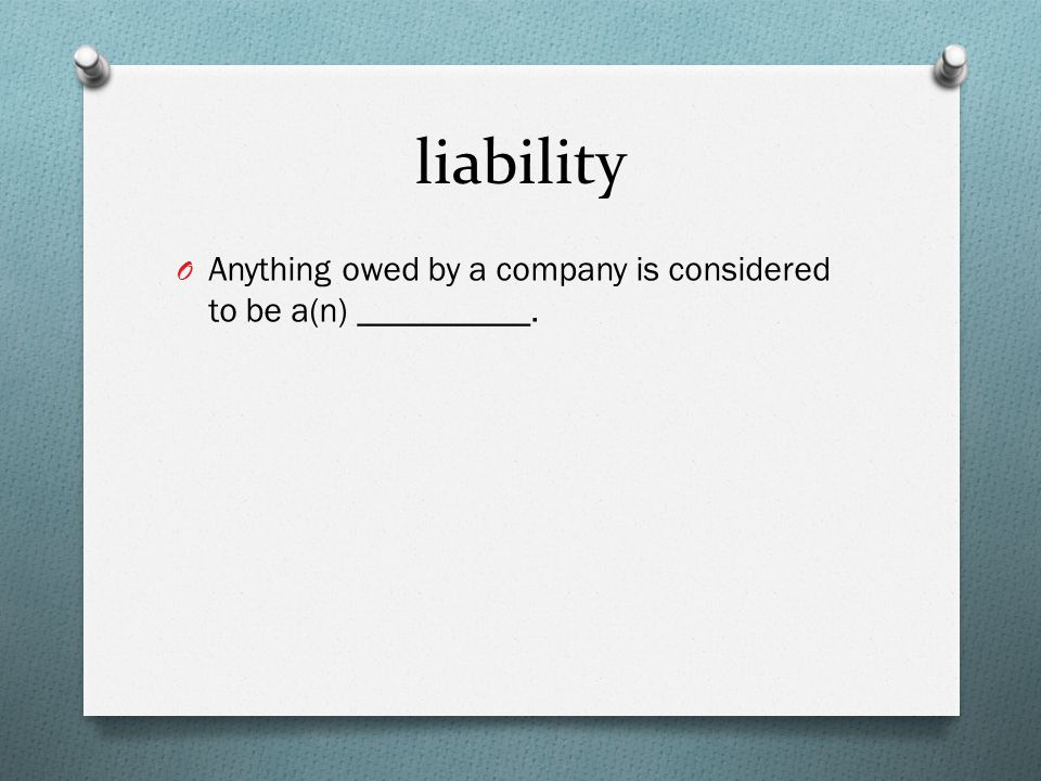liability O Anything owed by a company is considered to be a(n) __________.