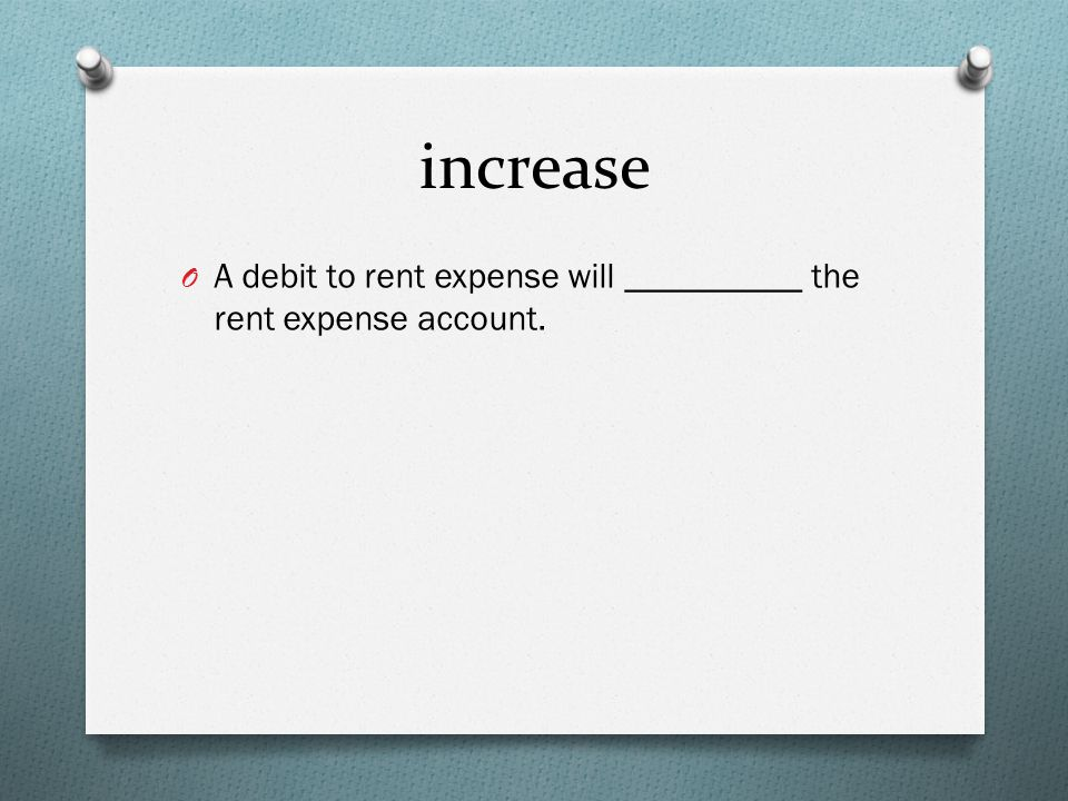 increase O A debit to rent expense will __________ the rent expense account.