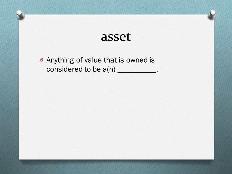 asset O Anything of value that is owned is considered to be a(n) __________.