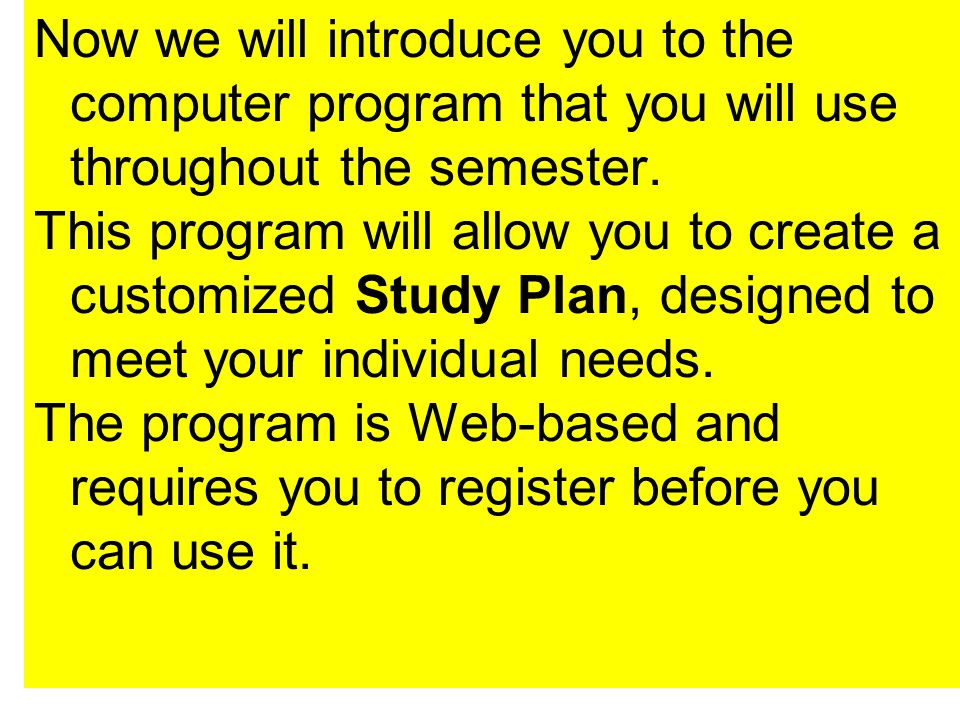 Now we will introduce you to the computer program that you will use throughout the semester.