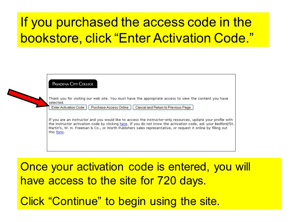 If you purchased the access code in the bookstore, click Enter Activation Code. Once your activation code is entered, you will have access to the site for 720 days.